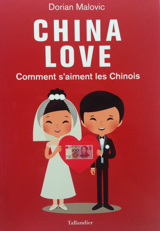 "En librairie : ""China Love, Comment s'aiment les Chinois"", par Dorian Malovic (Éditions Tallandier, 304 pages, 19,90 euros)"