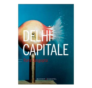 """Couverture de l'ouvrage """"Delhi Capitale"""" de Rana Dasgupta."""
