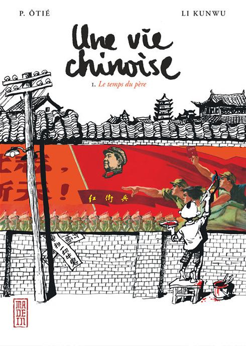 Couverture de Une vie chinoise - Tome 1 : le temps du père, scénario Philippe Otié et Li Kunwu, dessin Li Kunwu. (Crédit : DR.)