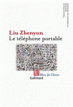 """Couverture du roman """"Le Téléphone portable"""", de Liu Zhenyun, Gallimard, Collection Bleu de Chine, avril 2017."""