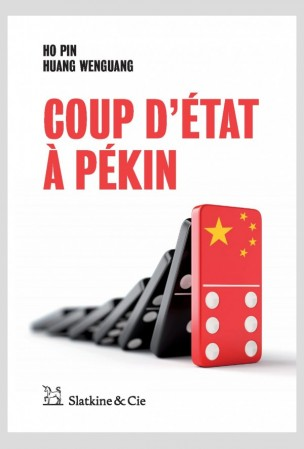 """Couverture du livre """"Coup d'Etat à Pékin"""", par Ho Pin et Huang Wenguang, traduit par Georges Liebert, éditions Slatkine & Cie. (Crédits : DR)"""