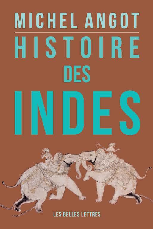 """Couverture du livre """"Histoire des Indes"""" par Michel Angot, éditions Belles Lettres, 2017. (Copyright : Belles Lettres)"""