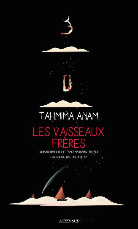 """Couverture du roman de Tahmima Anam, """"Les vaisseaux frères"""", paru chez Actes Sud. (Crédit : Actes Sud)"""