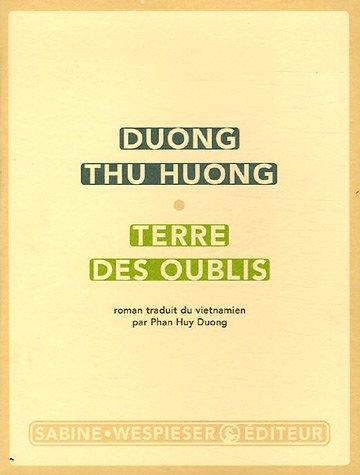 """""""Terre des oublis"""" de Duong Thu Huong, Sabine Wespieser Éditeur. (Source : Critiques Libres)"""