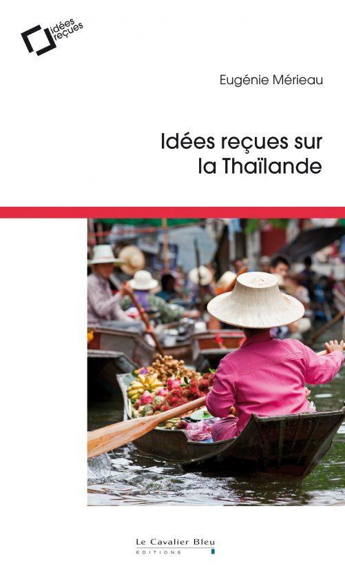 """Couverture du livre """"Idées reçues sur la Thaïlande"""" par Eugénie Mérieau, éditions Le Cavalier Bleu. (Source : Amazon)"""
