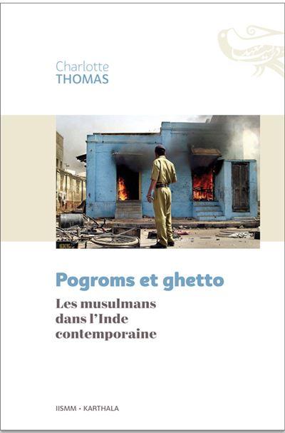 """Couverture de l'ouvrage de Charlotte Thomas : """"Pogroms et ghetto : les musulmans dans l'Inde contemporaine"""", éditions Karthala, 2018. (Crédits : DR)"""