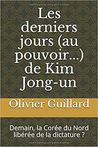"""Couverture du Livre """"Les derniers jours (au pouvoir...) de Kim Jong-un"""" par Olivier Guillard. (Copyright : Olivier Guillard)"""