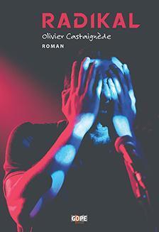 """Couverture du roman """"Radikal"""" d'Olivier Castaignède, éditions Gope, 2017. (Source : Babelio)"""