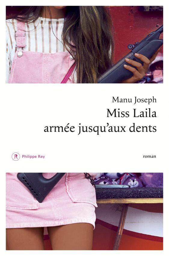 """Couverture du roman de Manu Joseph, """"Miss Laila armée jusqu'aux dents"""", traduction de Bernard Turle, Éditions Philippe Rey. (Copyright : Éditions Philippe Rey)"""