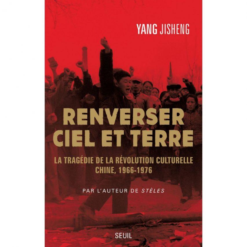 """Couverture du livre """"Renverser ciel et terre, la tragédie de la Révolution culturelle, Chine, 1966-1976"""" par Yang Jisheng (Seuil, 2020). (Source : Cultura)"""